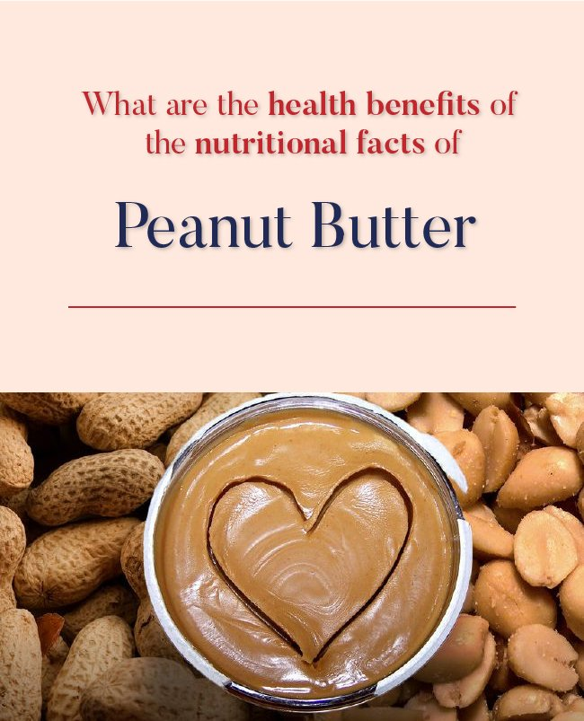 What are the health benefits of the nutritional facts of peanut butter?