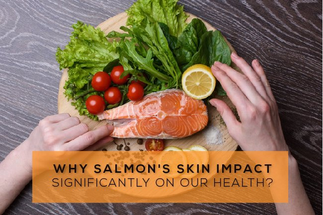 Why Salmon's skin impact significantly on our health?