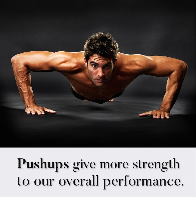 Pushups give more strength to our overall performance.
