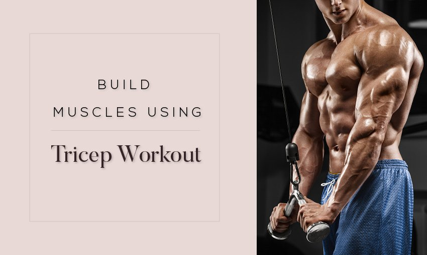 How to build muscles using Tricep Workout