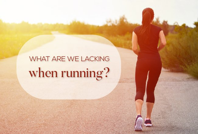 What are we lacking when running?