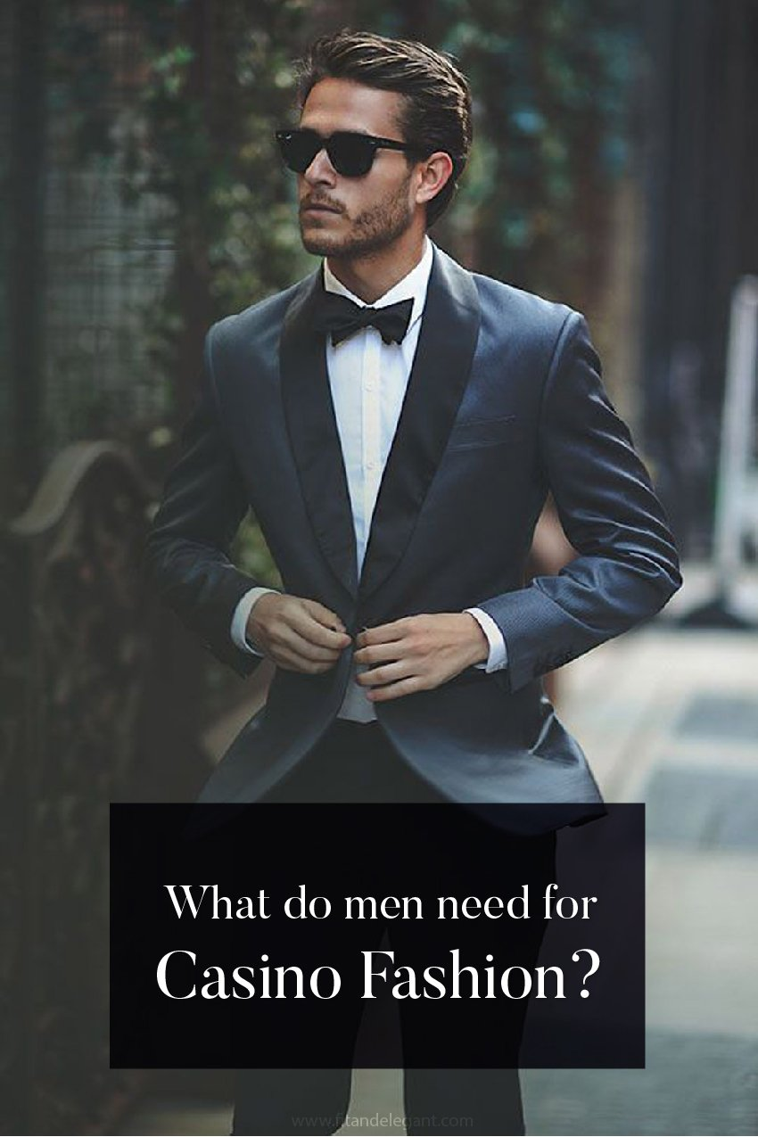 What do men need for Casino Fashion?
