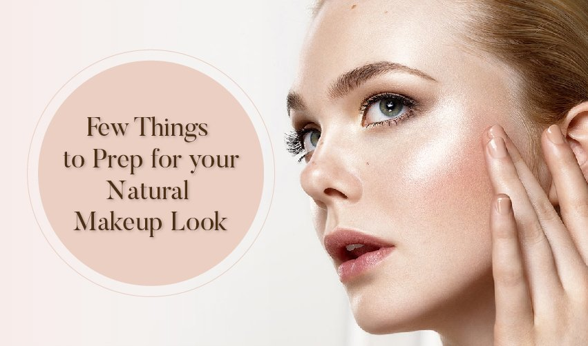 Few Things to Prep for your Natural Makeup Look