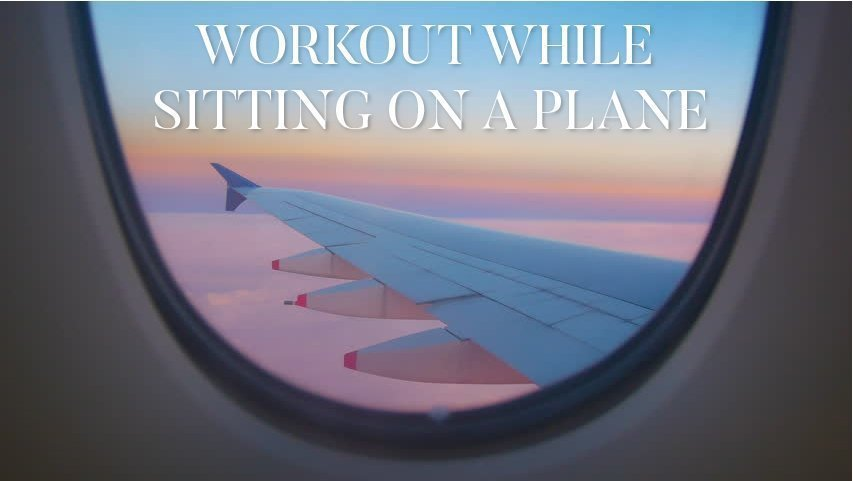 Workout while sitting on a plane