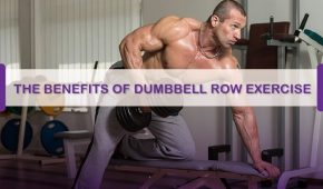 The Benefits of Dumbbell Row Exercise