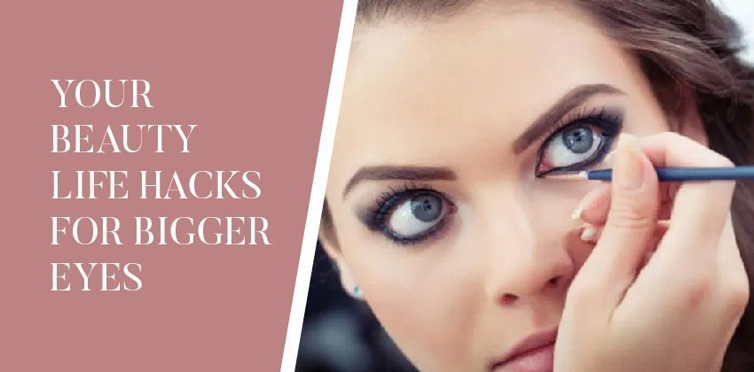 Your Beauty Life Hacks for Bigger Eyes