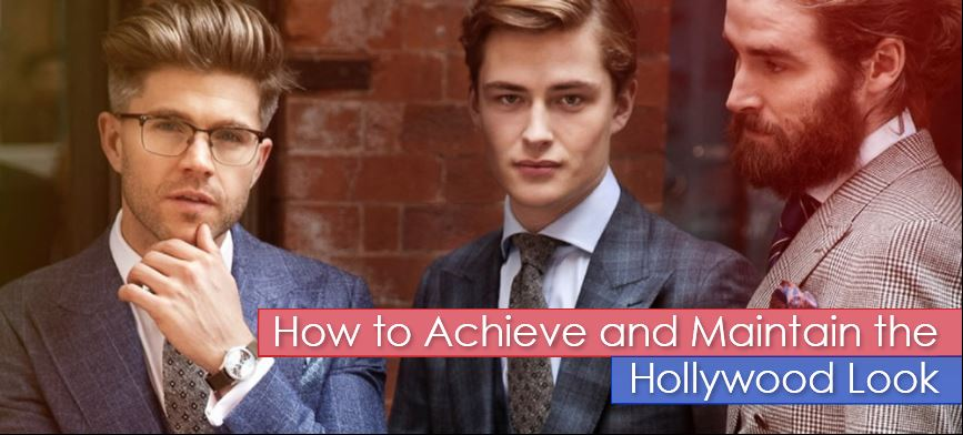 How to Achieve and Maintain the Hollywood Look