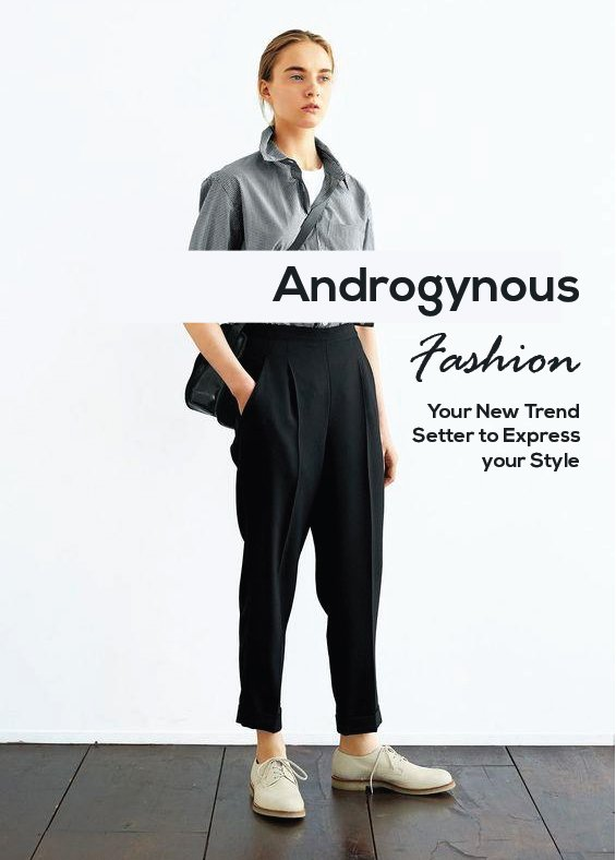 Androgynous Fashion: Your New Trend Setter to Express your Style